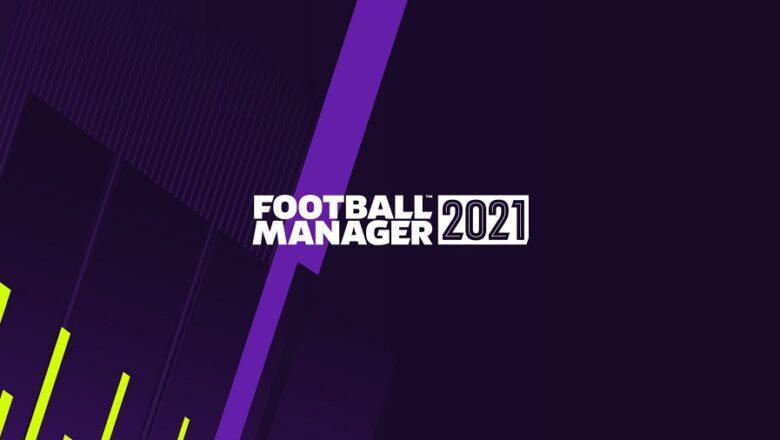 Football Manager 2021 Tüm Platformlar İçin Yayınlandı İşte Fiyatı!